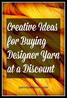 Creative ideas for buying designer yarn at a discount