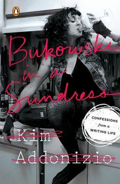 Bukowski In A Sundress by Kim Addonizio
