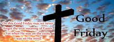 Wish You {Happy Good Friday} 2017 Quotes, Messages, Images & Pics Friday Morning Quotes, Good Friday Quotes, Happy Good Friday, Good Friday Images, Friday Pictures, Holy Friday, Good Friday Crafts, Photo Timeline, Photos For Facebook