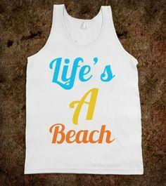 Life's A Beach. Spring Break tank?