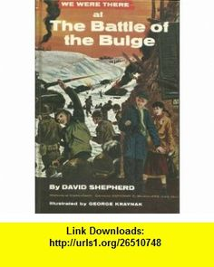 We Were There at the Battle of the Bulge David Shepherd, George Kraynak ,   ,  , ASIN: B000LQLC9G , tutorials , pdf , ebook , torrent , downloads , rapidshare , filesonic , hotfile , megaupload , fileserve