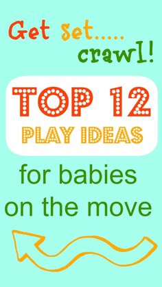Fun ideas to get babies moving - love these ideas to encourage crawling