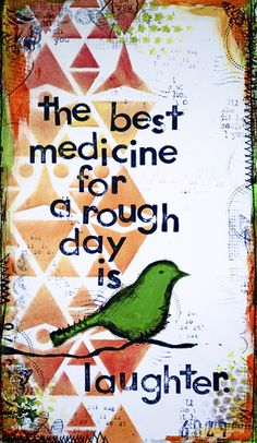"""The best medicine for a rough day is laughter."" Laugh away!"