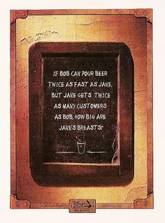 If Bob can pour beer twice as fast as Jane, but Jane gets twice as many customers, how big are Jane's breasts? -The Thirsty Scholar