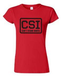 Juniors Funny CSI: Cant Stand Idiots T-shirt