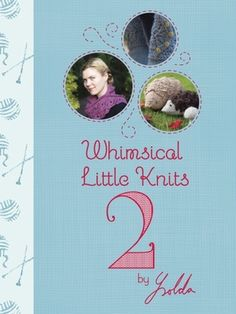 Whimsical Little Knits 2 by Ysolda Teague