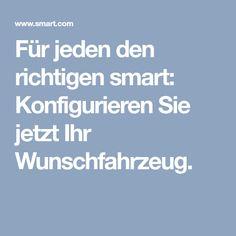Für jeden den richtigen smart: Konfigurieren Sie jetzt Ihr Wunschfahrzeug. Smart Passion, Right Guy, Vehicles