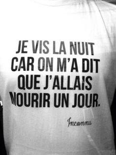 Je vis la nuit car on m'a dit que j'allais mourrit un jour The Words, Cool Words, Words Quotes, Me Quotes, Funny Quotes, Sayings, Lol, French Quotes, Sentences