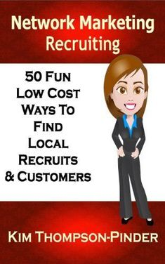 Network Marketing Recruiting: 50 Fun, Low Cost Ways To Find Local Recruits and Customers by Kim Thompson-Pinder, http://www.amazon.com/dp/B00HIFRO22/ref=cm_sw_r_pi_dp_ZkmVsb0NZG211