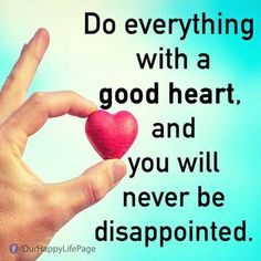 Always have a Good Heart with tons of love in it!