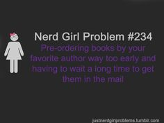 Nerd Girl Problem Pre-ordering books by your favorite author way too early and having to wait a long time to get them in the mail Book Memes, Book Quotes, Nerd Quotes, Smile Quotes, Nerd Girl Problems, 99 Problems, Fandoms, Nerd Geek, I Love Books