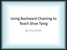 Using Backwards Chaining to Teach Shoe Tying// I have used this method successfully many times!