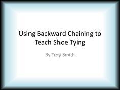 Using Backwards Chaining to Teach Shoe Tying