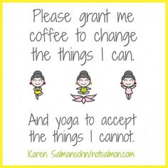 DownDog Funnies: Please grant me coffee to change the things I can. And yoga to accept the things I cannot… From the Downdog Diary Yoga Blog found exclusively at DownDog Boutique. DownDog Diary brings together yoga stories from around the web on Yoga Lifestyle... Read more at DownDog Diary