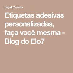 Etiquetas adesivas personalizadas, faça você mesma - Blog do Elo7