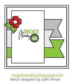 Mojo Monday 432 Sketch designed by Julee Tilman   www.mojomonday.blogspot.com