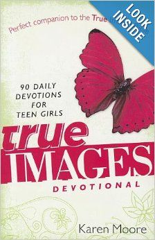 True Images Devotional: 90 Daily Devotions for Teen Girls: Karen Moore. ***