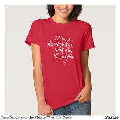 I'm a Daughter of the King Tee Shirts