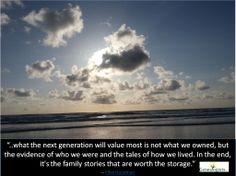 what the next generation will value most is not what we owned, but the evidence of who we were and the tales of how we lived. In the end, it's the family stories that are worth the storage. Genealogy Quotes, Family Genealogy, Family Roots, Family Life, Family History Quotes, Personal History, Family Search, We Are Family, Before Us