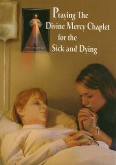 Praying the Divine Mercy Chaplet for the sick and dying.