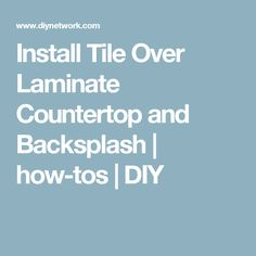Install Tile Over Laminate Countertop and Backsplash | how-tos | DIY