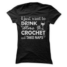 This shirt is perfect for people who love to drink wine, crochet and take naps.