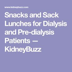 Snacks and Sack Lunches for Dialysis and Pre-dialysis Patients — KidneyBuzz