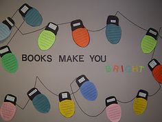 Books make you BRIGHT bulletin board/hall display for the holidays. Would be cute with kids favorite book title/summary.