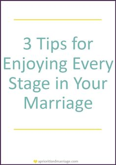 Are you enjoying your current stage of marriage to the fullest? Or are you too busy reminiscing about the past and dreaming about the future? These 3 tips will help you focus more on your now while still enjoying those thoughts of the past and plans for the future.