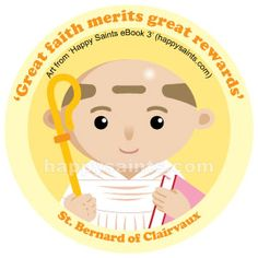 "St. Bernard of Clairvaux (1090 - 1153) was a gifted preacher, writer and adviser who became a Cistercian Monk to escape the world's temptations. He even inspired his brothers, uncles and many friends to join him. He helped the Church overcome many disputes and wrote many books that still inspire people today. Despite his great endeavors, he continued to live a simple monastic life. His feast day is on 20 August. ""Great faith merits great rewards."" Happy Saints"