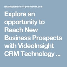 Explore an opportunity to Reach New Business Prospects with VideoInsight CRM Technology Users Mailing List | Technology Mailing Lists