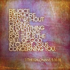 Rejoice Evermore.... -1 Thessalonians 5:16-18
