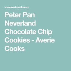 Peter Pan Neverland Chocolate Chip Cookies - Averie Cooks