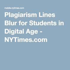 Plagiarism Lines Blur for Students in Digital Age - NYTimes.com