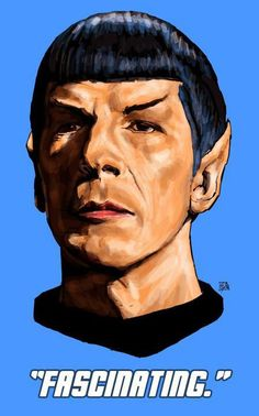 """Spock. You know you watch too much Star Trek when you start arguing like Spock and say things like, """"Fascinating"""""""