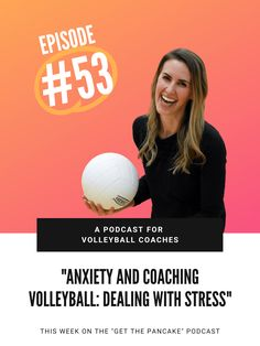 Episode 53. Anxiety and Coaching Volleyball: Dealing With Stress
