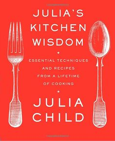 Amazon.co.jp: Julia's Kitchen Wisdom: Essential Techniques and Recipes from a Lifetime of Cooking: Julia Child: 洋書