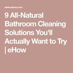 9 All-Natural Bathroom Cleaning Solutions You'll Actually Want to Try | eHow