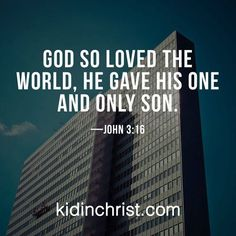 God so loved the world He gave his one and only SON. AMEN. http://kidinchrist.com