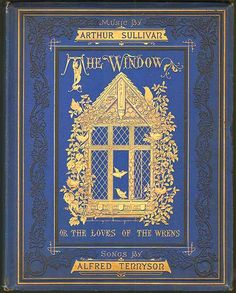 The Window; or The Loves of the Wrens...Lyrics by Alfred(Lord)Tennyson/music by Arthur Sullivan   1871