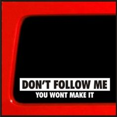 Don't Follow Me, You Won't Make It Vinyl Decal Jeep 4x4 cherokee wrangler 4wd lifted funny sticker cj xj yj : Amazon.com : Automotive