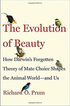 The Evolution of Beauty: How Darwin's Forgotten Theory of Mate Choice Shapes the Animal World—and Us, by Richard O. Prum (Doubleday) - The Pulitzer Prizes New Books, Good Books, Books To Read, Library Books, Best Science Books, Darwin Theory, Up Book, Book Nerd, Nonfiction Books