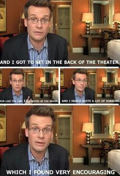 You would John lol. John Green on watching The Fault in Our Stars. I am so proud to share a state with this man Looking For Alaska, Stupid Funny, The Funny, Funny Stuff, Martin Freeman, Jennifer Lawrence, Benedict Cumberbatch, Jhon Green, Funny Quotes