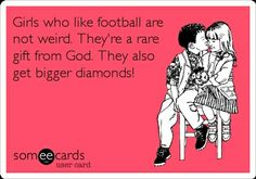 Girls who like football are not weird. They're a rare gift from God. They also get bigger diamonds! #diamondhumor