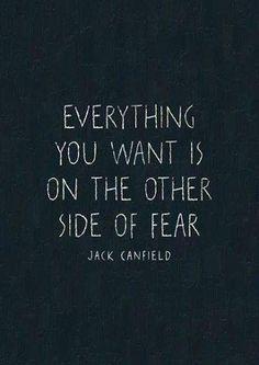 """"""" Todo lo q deseas se encuentra al otro lado del miedo """"  Jack Canfield"""