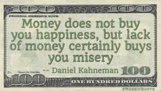Daniel Kahneman Money Quote saying we can dispute whether having money can make you happy, but we can absolutely agree that not having it makes you miserable