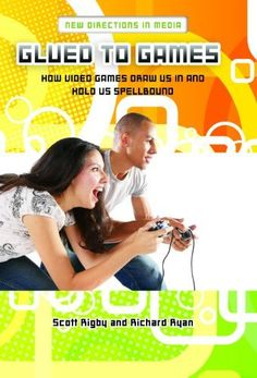 Glued to Games: How Video Games Draw Us In and Hold Us Spellbound (New Directions in Media) by [Rigby, Scott, Richard Ryan]