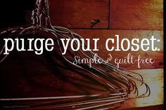 Purge Your Closet: Simple and Guilt-Free #organization #organize #closet