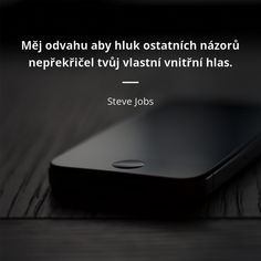 Měj odvahu aby hluk ostatních názorů nepřekřičel tvůj vlastní vnitřní hlas. - Steve Jobs Steve Jobs, Beautiful Words In English, Motivational Quotes, Inspirational Quotes, True Words, Stevia, Motto, Advent, Quotations