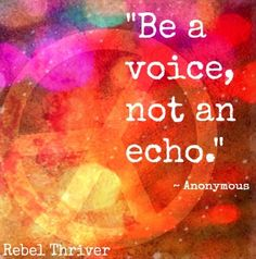 """""""Be a voice"""" quote via Rebel Thriver at www.Facebook.com/RebelThrivers"""
